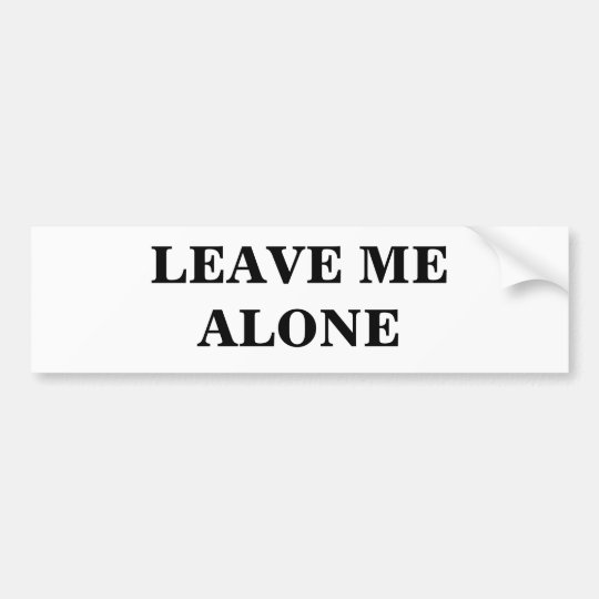 LEAVE ME ALONE BUMPER STICKER