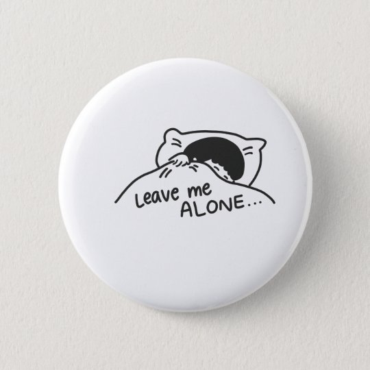 LEAVE ME ALONE, cute doodle 2 Inch Round Button