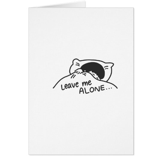 LEAVE ME ALONE, cute doodle Card