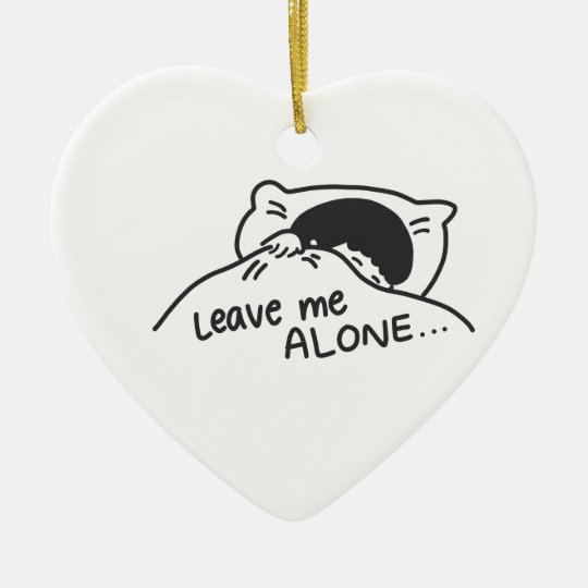 LEAVE ME ALONE, cute doodle Ceramic Ornament