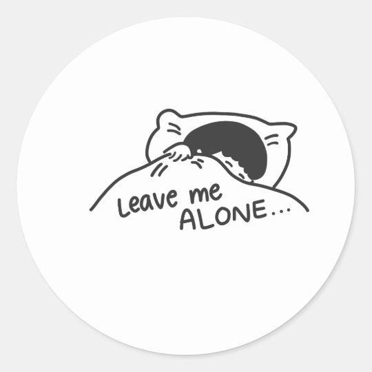 LEAVE ME ALONE, cute doodle Classic Round Sticker