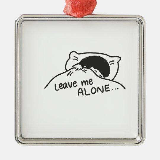 LEAVE ME ALONE, cute doodle Metal Ornament