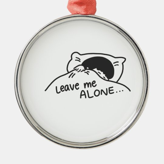 LEAVE ME ALONE, cute doodle Metal Ornament