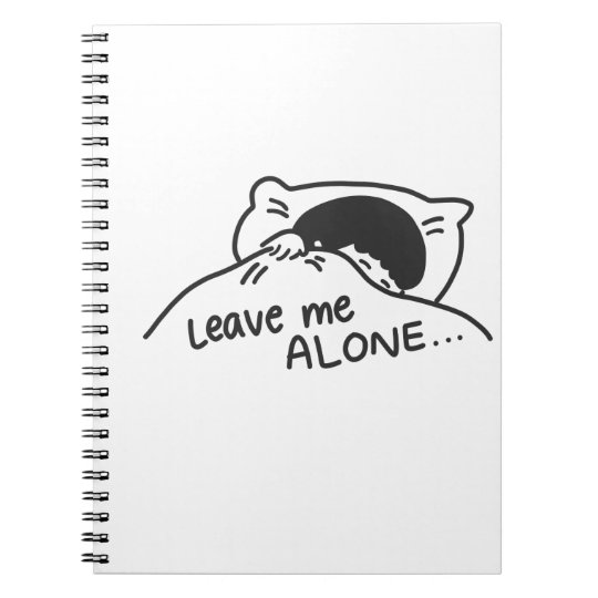LEAVE ME ALONE, cute doodle Notebooks