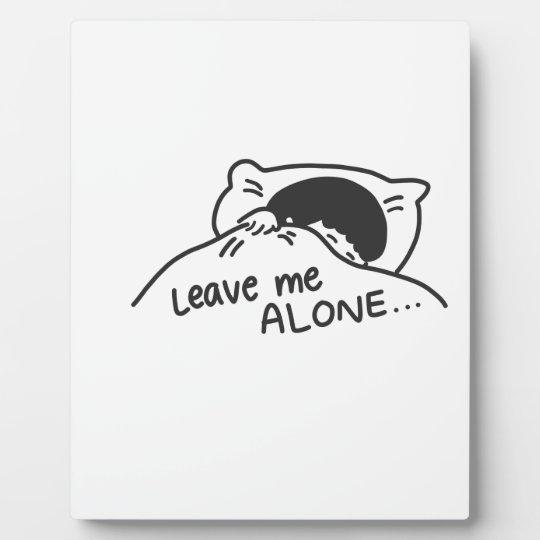 LEAVE ME ALONE, cute doodle Plaque