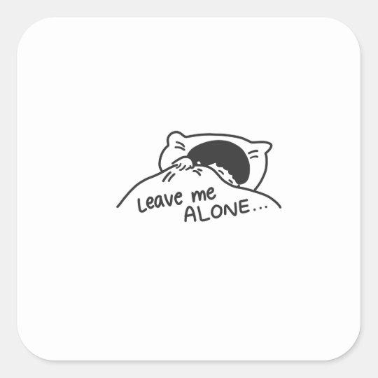 LEAVE ME ALONE, cute doodle Square Sticker