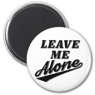 Leave Me Alone Funny Humor Slogan Magnet