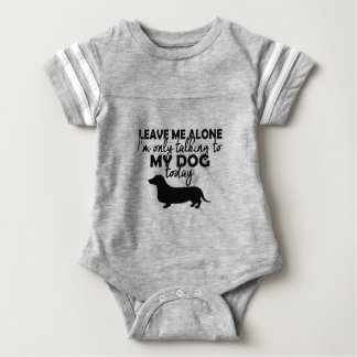 leave me alone, I am talking to my dog today Baby Bodysuit