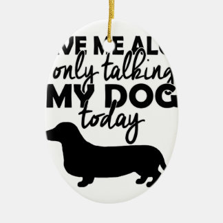 leave me alone, I am talking to my dog today Ceramic Oval Ornament