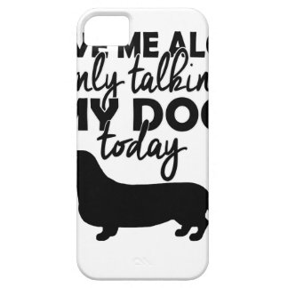 leave me alone, I am talking to my dog today iPhone 5 Cases