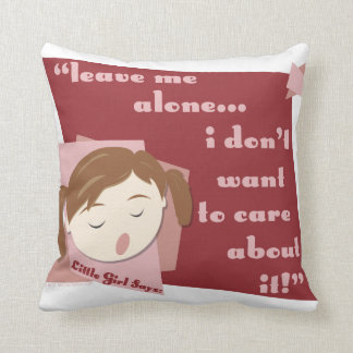 Leave Me Alone I Don't Want To Care About It- Girl Throw Pillows