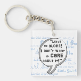 Leave Me Alone I Don't Want To Care- Speech Bubble Square Acrylic Keychains