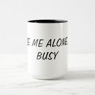 Leave me alone I'm busy cup
