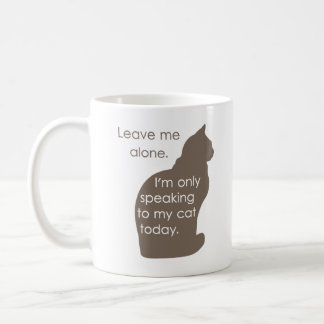 Leave Me Alone I'm Only Speaking To My Cat Today Classic White Coffee Mug