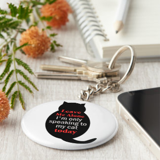Leave Me Alone I'm only speaking to my cat today Keychain