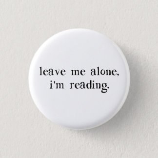 Leave Me Alone I'm Reading 1 Inch Round Button