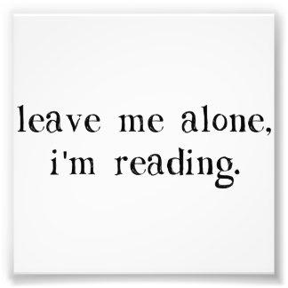 Leave Me Alone I'm Reading Photo Print