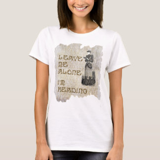 Leave me alone. I'm reading. T-Shirt