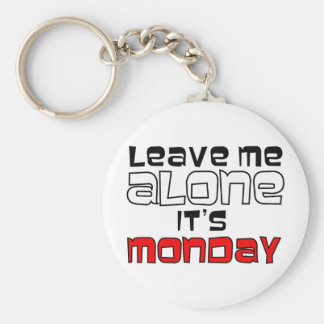 Leave Me Alone. It's Monday Keychain
