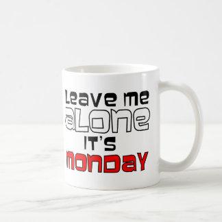 Leave Me Alone. It's Monday - white on black Coffee Mug