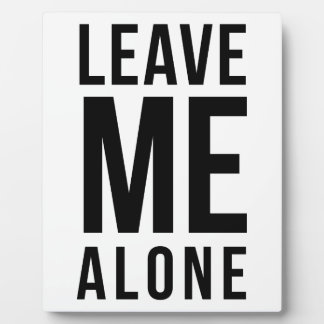 Leave Me Alone Plaque