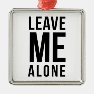 Leave Me Alone Silver-Colored Square Ornament