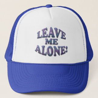 Leave Me Alone! Trucker Hat