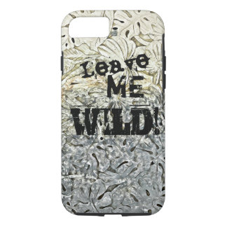 Leave Me Wild! - Apple iPhone 7, Tough Phone Case. iPhone 7 Case