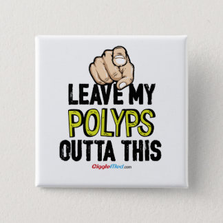 Leave My Polyps Outta This 2 Inch Square Button