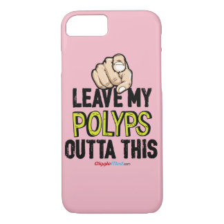 Leave My Polyps Outta This iPhone 7 Case