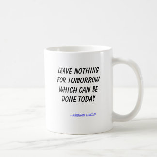 Leave nothing for tomorrow which can be done to... coffee mug
