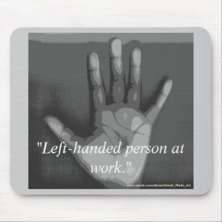 """Left-handed person at work."" Mouse Pad"