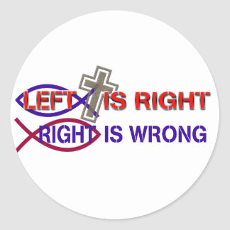 LEFT IS RIGHT,RIGHT IS WRONG CLASSIC ROUND STICKER
