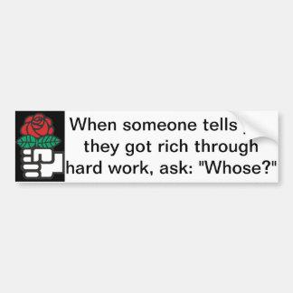 Left/Liberal Bumper Sticker: Whose work? Bumper Sticker