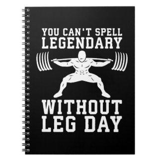 Leg Day - Legendary - Squat - Gym Inspirational Notebooks