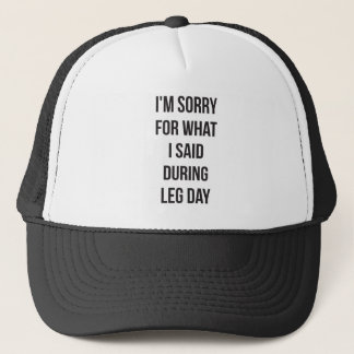 Leg Day, Sorry For What I Said - Funny Novelty Gym Trucker Hat