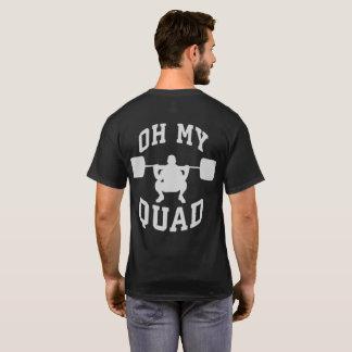Leg Day - Squat - OH MY QUAD - Workout T-Shirt