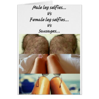 Leg Selfies Vs Sausages... Card