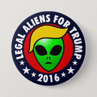 Legal Aliens For Donald Trump President in 2016 3 Inch Round Button