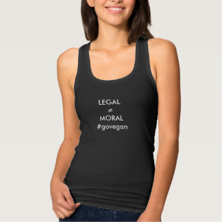 legal doesn't mean its moral tank top