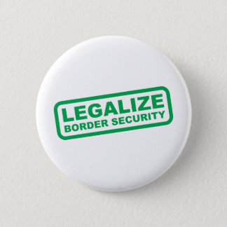 Legalize Border Security 2 Inch Round Button
