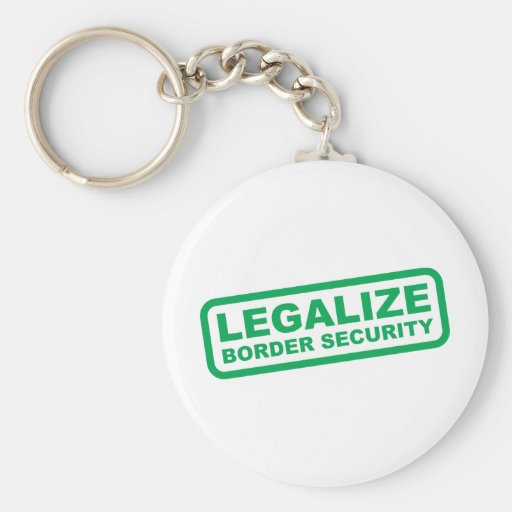 Legalize Border Security Keychains