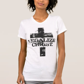 Legalize Christ T-Shirt