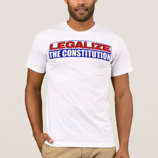 Legalize The Constitution! T-Shirt
