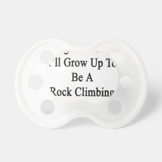 Legend Has It I'll Grow Up To Be A Rock Climbing S Pacifier
