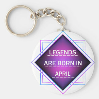 Legends are born in April Keychain