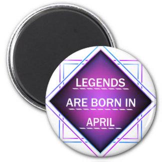 Legends are born in April Magnet