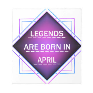 Legends are born in April Notepad