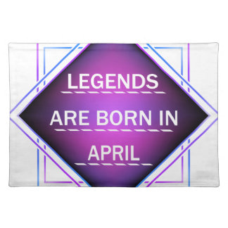 Legends are born in April Placemat