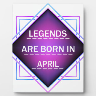 Legends are born in April Plaque